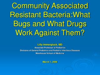 Community Associated Resistant Bacteria:What Bugs and What Drugs Work Against Them