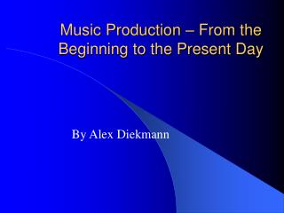 Music Production – From the Beginning to the Present Day