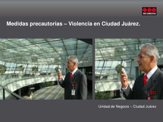 Medidas precautorias – Violencia en Ciudad Juárez.
