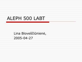 ALEPH 500 LABT