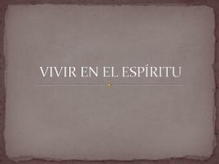 VIVIR EN EL ESPÍRITU