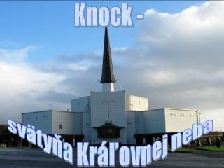 Knock -  svätyňa Kráľovnej neba