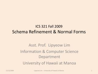 ICS 321 Fall 2009 Schema Refinement & Normal Forms