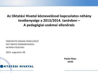TANÉVNYITÓ SZAKMAI KONZULTÁCIÓ PEST MEGYEI KORMÁNYHIVATAL  OKTATÁSI FŐOSZTÁLY 2013. augusztus 28.