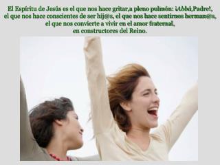 El Espíritu de Jesús es el que nos hace gritar,a pleno pulmón: ¡ Abbá ,Padre!,