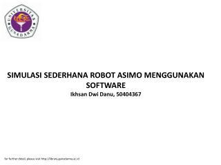 SIMULASI SEDERHANA ROBOT ASIMO MENGGUNAKAN SOFTWARE Ikhsan Dwi Danu, 50404367