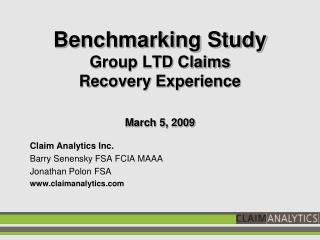 Benchmarking Study Group LTD Claims Recovery Experience March 5, 2009