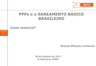 PPPs  e o SANEAMENTO BÁSICO BRASILEIRO Como investir?