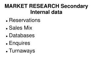 MARKET RESEARCH Secondary Internal data