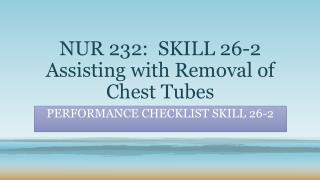 NUR 232:  SKILL 26-2 Assisting with Removal of Chest Tubes