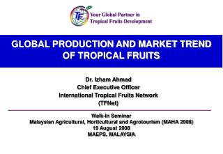 GLOBAL PRODUCTION AND MARKET TREND OF TROPICAL FRUITS