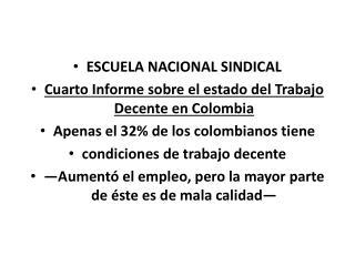 ESCUELA NACIONAL SINDICAL Cuarto Informe sobre el estado del Trabajo Decente en Colombia