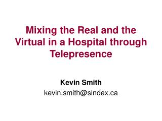 Mixing the Real and the Virtual in a Hospital through Telepresence