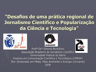 Profª Drª Simone Bortoliero Associação Brasileira de Jornalismo Cientifico