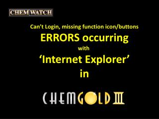 Can't Login, missing function icon/buttons ERRORS occurring with  'Internet Explorer' in