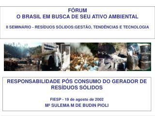 RESPONSABILIDADE PÓS CONSUMO DO GERADOR DE RESÍDUOS SÓLIDOS FIESP - 19 de agosto de 2002
