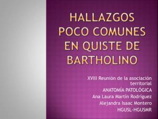 XVIII Reuni�n de la asociaci�n territorial  ANATOM�A PATOL�GICA  Ana Laura Mart�n Rodr�guez