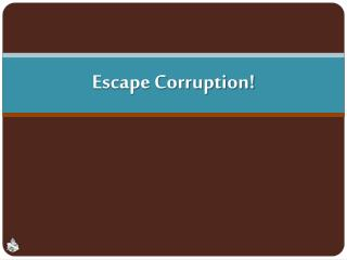 Escape Corruption!