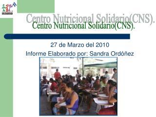 27 de Marzo del 2010 Informe Elaborado por: Sandra Ordóñez