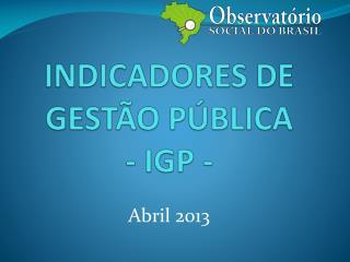 INDICADORES DE GESTÃO PÚBLICA - IGP -