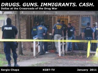 DRUGS. GUNS. IMMIGRANTS. CASH.