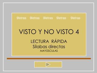 VISTO Y NO VISTO 4 LECTURA  RÁPIDA Sílabas directas MAYÚSCULAS