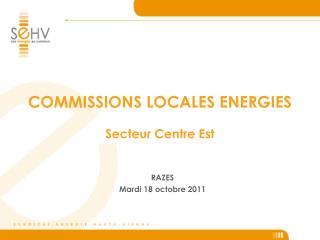 COMMISSIONS LOCALES ENERGIES Secteur Centre Est