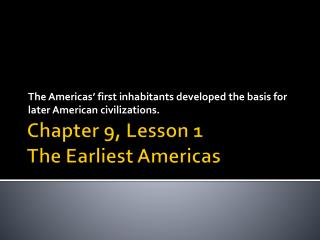 Chapter 9, Lesson 1 The Earliest Americas