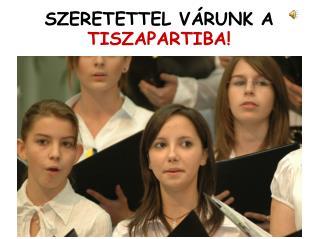 SZERETETTEL VÁRUNK A  TISZAPARTIBA!