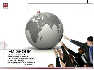 "FM GROUP  ""If you can dream it,  then you can achieve it You will get all you want in life"