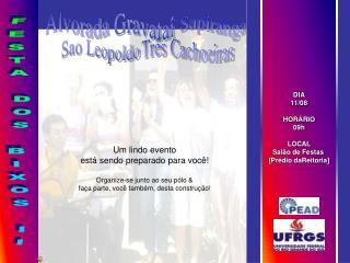 DIA 11/08 HORÁRIO 09h LOCAL Salão de Festas  [Prédio daReitoria]