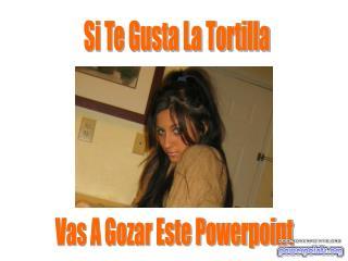 Si Te Gusta La Tortilla