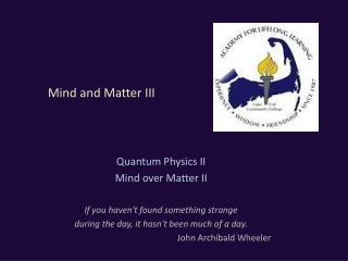 Mind and Matter III