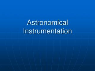 Astronomical Instrumentation