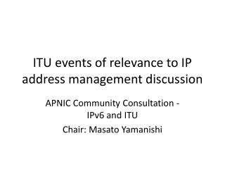 ITU events of relevance to IP address management discussion