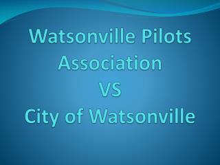 Watsonville Pilots Association VS City of Watsonville