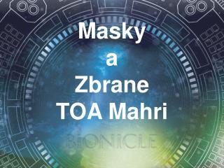 Masky  a  Zbrane TOA Mahri