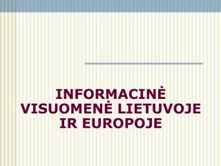 INFORMACINĖ VISUOMENĖ LIETUVOJE IR EUROPOJE