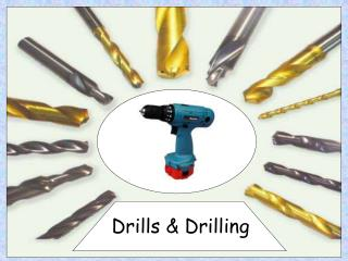 Drills & Drilling