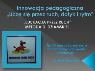 """Innowacja pedagogiczna  """"Uczę się przez ruch, dotyk i rytm"""""""