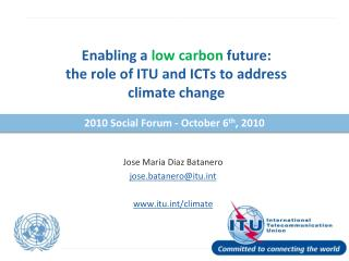 Enabling a  low carbon  future:  the role of ITU and ICTs to address  climate change