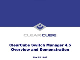 ClearCube Switch Manager 4.5 Overview and Demonstration Rev. 05-10-05