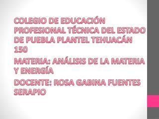 COLEGIO DE EDUCACIÓN PROFESIONAL TÉCNICA DEL ESTADO DE PUEBLA PLANTEL TEHUACÁN 150