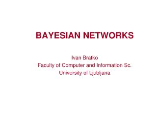 BAYESIAN NETWORKS  Ivan Bratko Faculty of Computer and Information Sc. University of Ljubljana