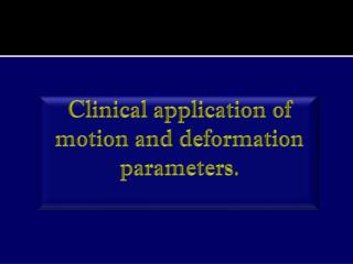 Clinical application of motion and deformation parameters.