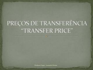 """PREÇOS DE TRANSFERÊNCIA  """"TRANSFER PRICE"""""""