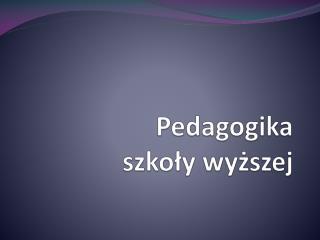 Pedagogika szko?y wy?szej