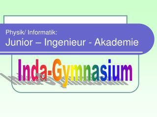 Physik/ Informatik: Junior – Ingenieur - Akademie
