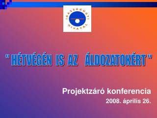Projektzáró konferencia 2008. április 26.