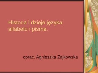 Historia i dzieje j?zyka, alfabetu i pisma.
